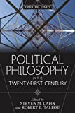Political Philosophy in the Twenty-First Century : Essential Essays, Cahn, Steven M. and Talisse, Robert B., 0813346908