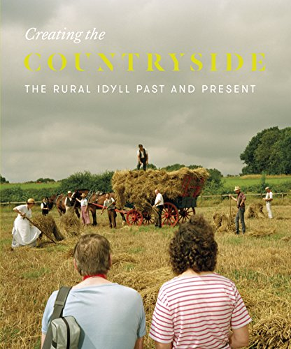 Creating The Countryside: The Rural Idyll 1600-2017