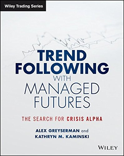 Trend Following With Managed Futures  The Search For Crisis Alpha  Wiley Trading