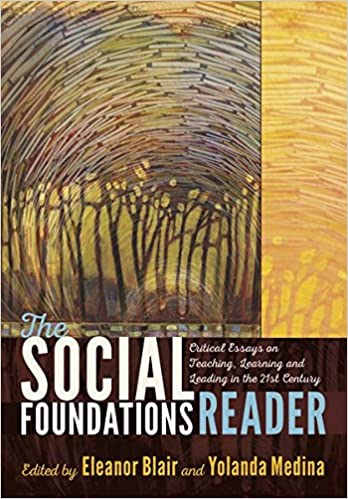 the social foundations reader critical essays on teaching the social foundations reader critical essays on teaching learning and leading in the 21st century new edition edition