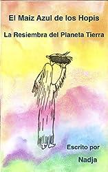 El Maíz Azul de los Hopis: La Resiembra del Planeta Tierra (Spanish Edition)