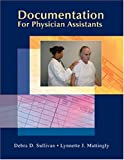 By Debra Sullivan - Documentation for Physician Assistants: 1st (first) Edition