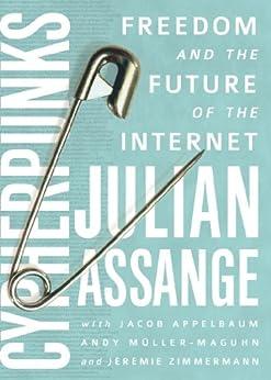 Cypherpunks: Freedom and the Future of the Internet by [Assange, Julian, Appelbaum, Jacob, Müller-Maguhn, Andy, Zimmermann, Jérémie]