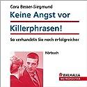 Keine Angst vor Killerphrasen. So verhandeln Sie noch erfolgreicher Hörbuch von Cora Besser-Siegmund Gesprochen von:  N.N.