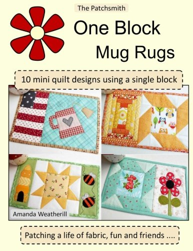 (The Patchsmith's One Block Mug Rugs: 10 Mini quilt designs using a single block)