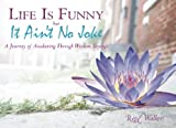 img - for Life Is Funny but It Ain't No Joke: A Journey of Awakening Through Wisdom Sayings book / textbook / text book