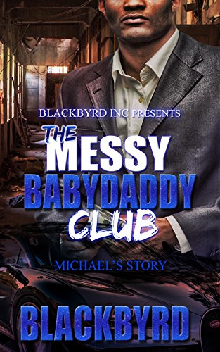 The Messy Babydaddy Club: Michael's Story (The Messy Baby Daddy Club Book 2)