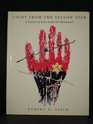 Light from the Yellow Star: A Lesson of Love from the Holocaust