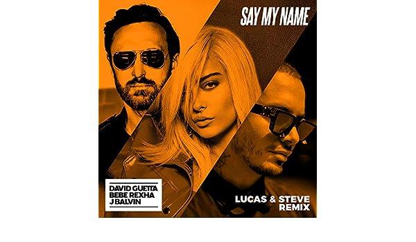 Say My Name (feat  Bebe Rexha & J Balvin) [Lucas & Steve Extended