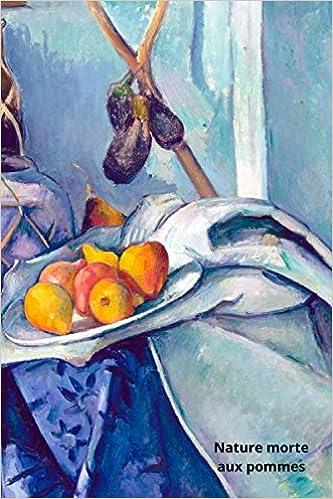 Nature Morte Aux Pommes Carnet De Notes Couverture Peinture Paul Cezanne Une Belle Idee De Cadeau Pour Les Professeurs D Art Les Etudiants En Art Les Passionnes D Art Moderne French Edition Journals