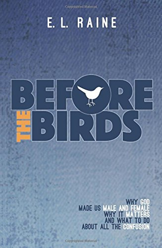 Before the Birds: Why God made male and female, why it matters, and what to do with all the confusion