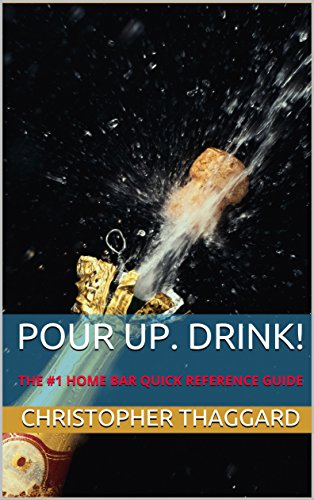 POUR UP. DRINK!: The #1 Home Bar Quick Reference Guide by Christopher Thaggard
