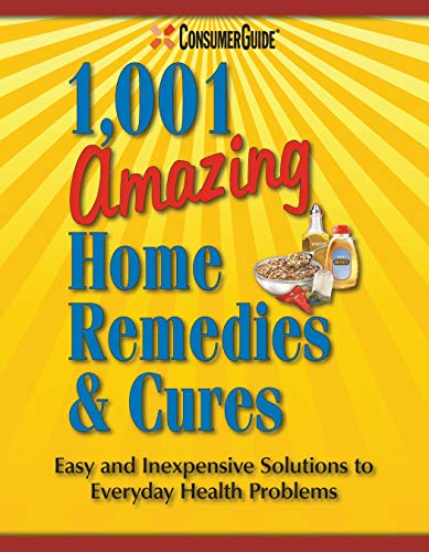 Consumer Guide's 1,001 Amazing Home Remedies & Cures (Best Natural Cure For Flu)