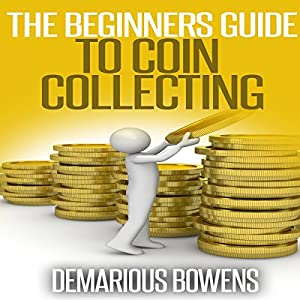 The Beginner's Guide to Coin Collecting Audiobook