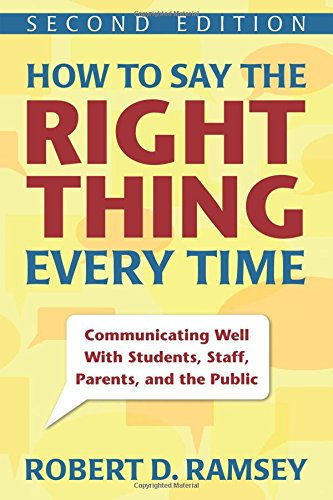How to Say the Right Thing Every Time: Communicating Well With Students, Staff, Parents, and the Public