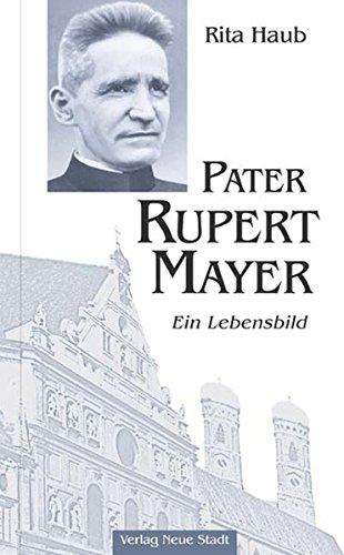 Pater Rupert Mayer: Ein Lebensbild (Grosse Gestalten des Glaubens)