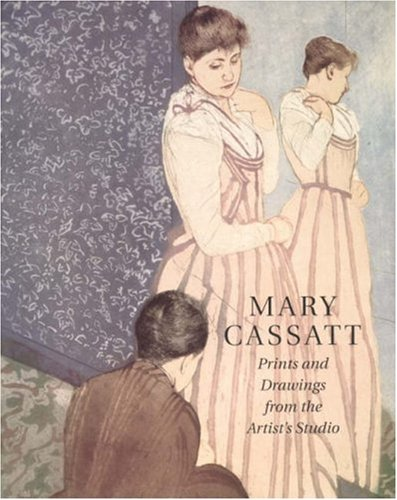 (Mary Cassatt: Prints and Drawings from the Artist's)