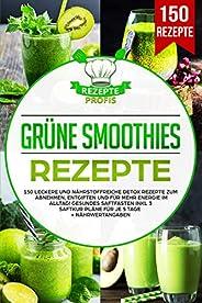 Grüne Smoothies Rezepte: 150 leckere und nährstoffreiche Detox Rezepte zum Abnehmen, entgiften und für mehr En