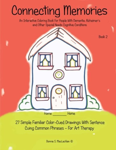 Coloring Books for Seniors: Including Books for Dementia and Alzheimers - Connecting Memories - Book 2: 27 Simple Familiar Color Cued Drawings With Sentence Cuing Common Phrases - For Art Therapy (Volume 2)