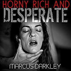 Horny, Rich and Desperate