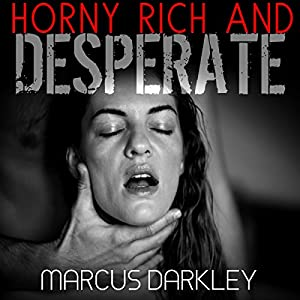 Horny, Rich and Desperate Audiobook