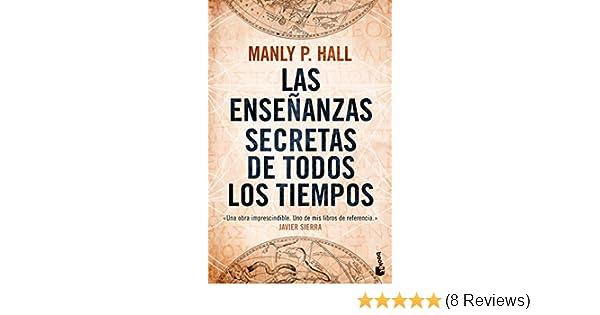 Las enseñanzas secretas de todos los tiempos: MANLY P.HALL ...