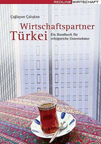 Wirtschaftspartner Türkei: Ein Handbuch für erfolgreiche Unternehmer