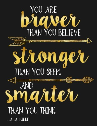 Quote Journal - You Are Braver Than You Believe and Stronger Than You Seem and Smarter Than You Believe A. A. Milne: Motivational Notebook, Journal and Diary for ... Large) (Stay Inspired Notebooks) (Volume 1)