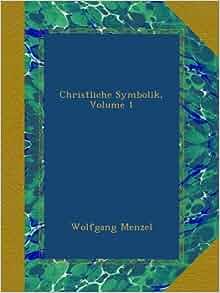 Christliche Symbolik, Volume 1 (German Edition): Wolfgang