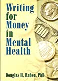Writing for Money in Mental Health, Ruben, Douglas H., 078900240X