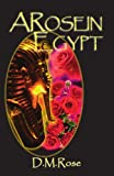 A Rose in Egypt, D. M. Rose, 1412067847