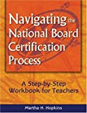 Navigating the National Board Certification Process: A Step-by-Step Workbook for Teachers by Martha H. Hopkins (2004-05-12)