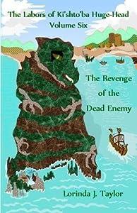 [ The Labors of KI'Shto'ba Huge-Head, Volume Six: The Revenge of the Dead Enemy BY Taylor, Lorinda J. ( Author ) ] { Paperback } 2014