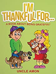 I'M THANKFUL FOR...: A Book About Being Grateful! (Short Stories for Kids, Activities, and Games) (Happy Kids Reading Series 3)