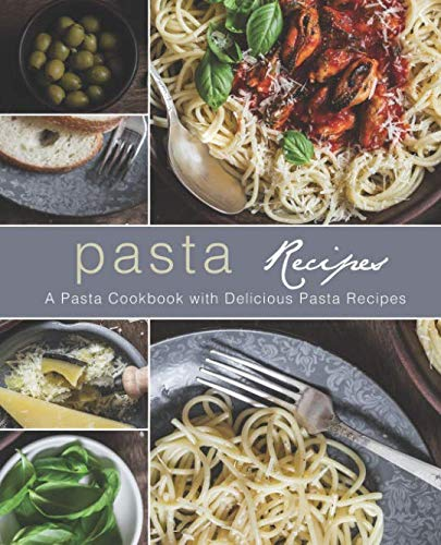 Pasta Recipes: A Pasta Cookbook with Delicious Pasta Recipes (2nd Edition) by BookSumo Press