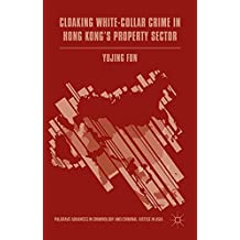 Cloaking White-Collar Crime in Hong Kong's Property Sector (Palgrave Advances in Criminology and Criminal Justice in Asia)