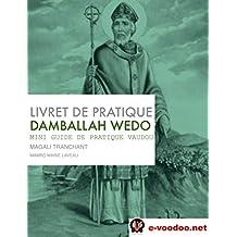 LIVRET DE PRATIQUE VAUDOU DAMBALLAH WEDO: MINI GUIDE DE PRATIQUE VAUDOU (Mambo Marie Laveau t. 5) (French Edition)