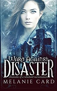 Ward Against Disaster (Chronicles of a Reluctant Necromancer) by Melanie Card (2015-01-26)
