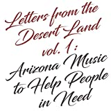 Letters from the Desert Land, Vol. 1: Arizona Music to Help People in Need