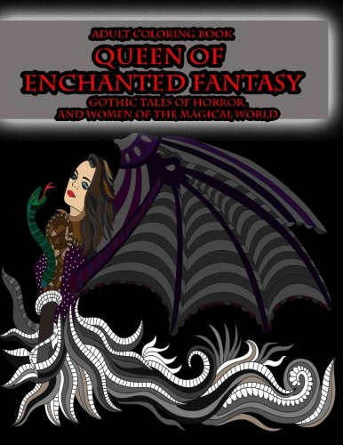Adult Coloring Book Queen of Enchanted Fantasy Gothic Tales of Horror: and Women of the Magical World (Gothic Queens of the Magical World Adult Coloring Books) (Volume 1)