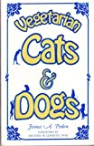 Vegetarian Cats and Dogs, James A. Pedan, 0941319024