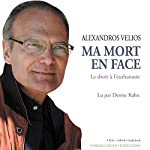 Ma Mort En Face [Me and My Death]: Le Droit à l'Euthanasie [The Right to Euthanasia] | Alexandros Velios