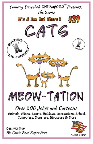 Cat's Meow-tation Over 200 Jokes and Cartoons Animals, Aliens, Sports, Holidays, Occupations, School, Computers, Monsters, Dinosaurs & More in Black ... and White (It's a Zoo Out Here !) (Volume 29) ebook
