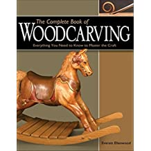The Complete Book of Woodcarving: Everything You Need to Know to Master the Craft
