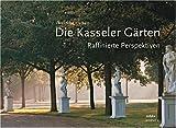 Die Kasseler Garten : Raffinierte Perspektiven, Kluckert, Ehrenfried, 3777434353
