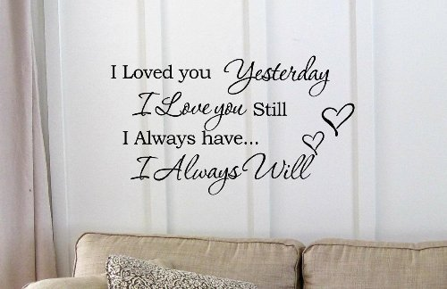 Wall Transfer Inspirational (I Loved you Yesterday I love you still I always have I always will Vinyl wall art Inspirational quotes and saying home decor decal sticker)