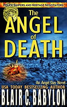 The Angel of Death (Police Snipers and Hostage Negotiators): An Angel Day Novel by [Babylon, Blair C.]
