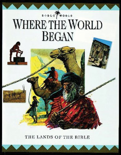 Where the World Began: The Lands of the Bible (Bible World)