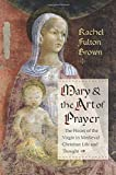 img - for Mary and the Art of Prayer: The Hours of the Virgin in Medieval Christian Life and Thought book / textbook / text book