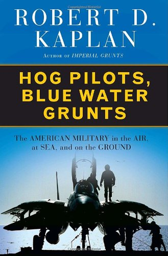 Hog Pilots, Blue Water Grunts: The American Military in the Air, at Sea, and on the Ground (Academy Hog)